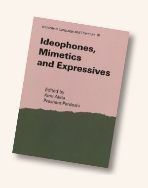 Ideophones, Mimetics and Expressives (Iconicity in Language and Literature 16)